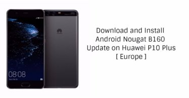Download and Install B160 Nougat Update On Huawei P10 Plus