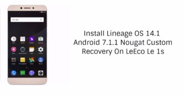Install Lineage OS 14.1 Android 7.1.1 Nougat Custom Recovery On LeEco Le 1s