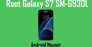 How To Root Samsung Galaxy S7 SM-G930L On Android Nougat