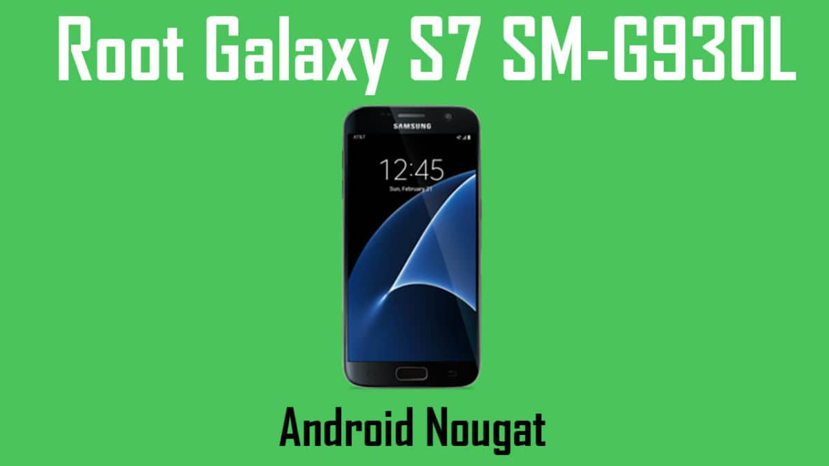 ROOT] How To Root Samsung Galaxy S7 SM-G930L On Android Nougat