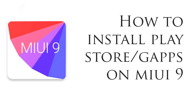 Install Google Play Store On MIUI 9
