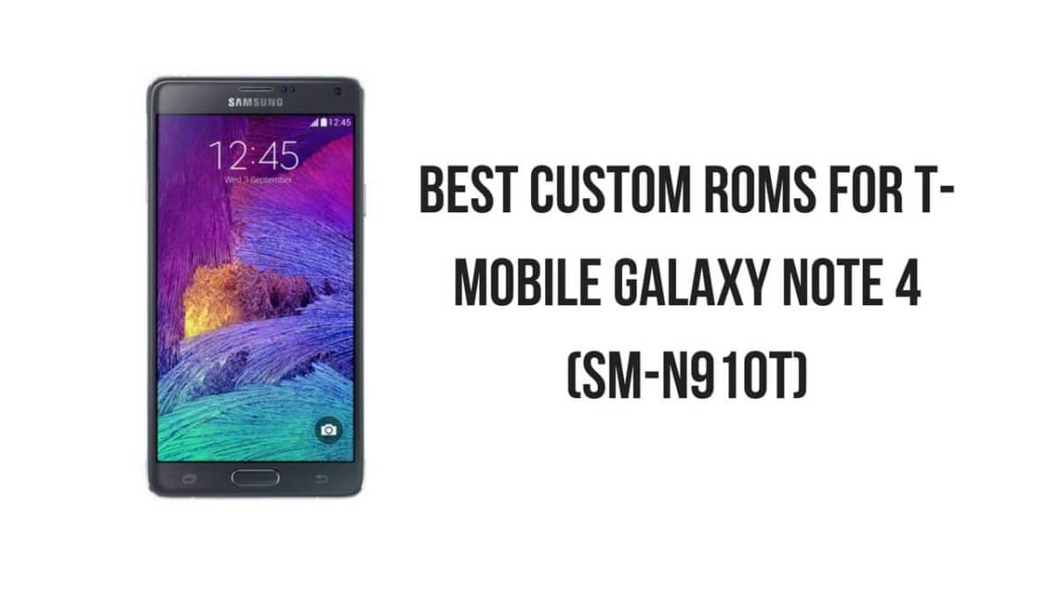 Best Custom ROMs For T-Mobile Galaxy Note 4 (SM-N910T)