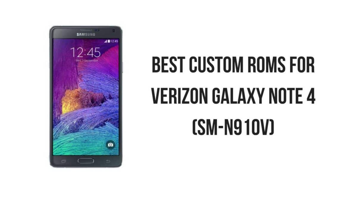 Best Custom ROMs For Verizon Galaxy Note 4 (SM-N910V)