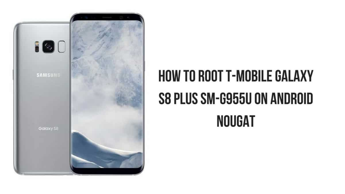 How To Root T-Mobile Galaxy S8 Plus SM-G955U On Android Nougat