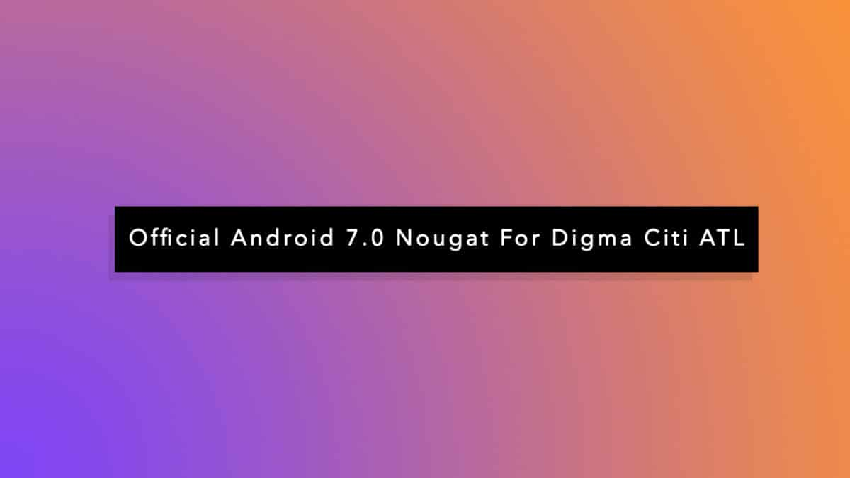 Official Stock Android 7.0 Nougat For Digma Citi ATL