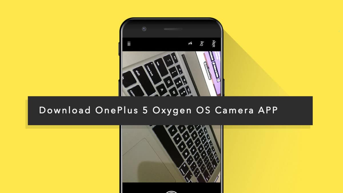 Download] OnePlus 5 Oxygen OS Camera APP On Custom ROMs