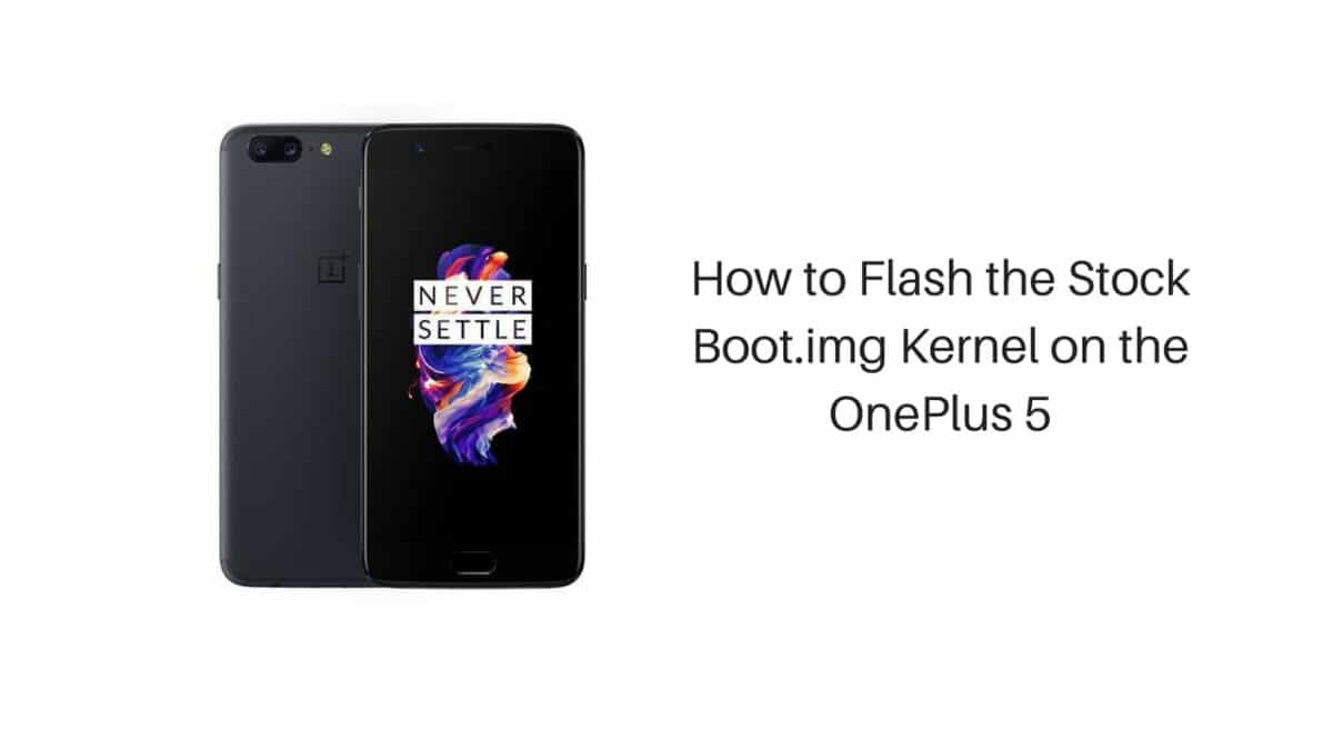 How to Install/Flash the Stock Boot img Kernel On the OnePlus 5