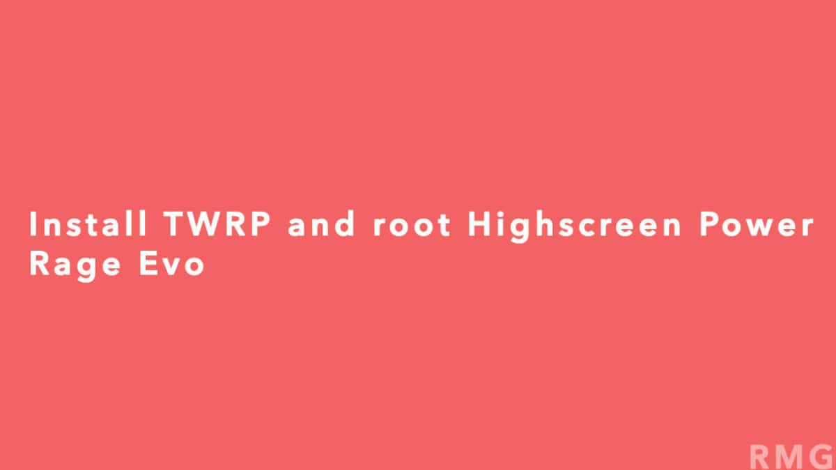Install TWRP recovery and root Highscreen Power Rage Evo