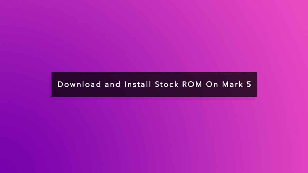 Install Stock ROM On Mark 5