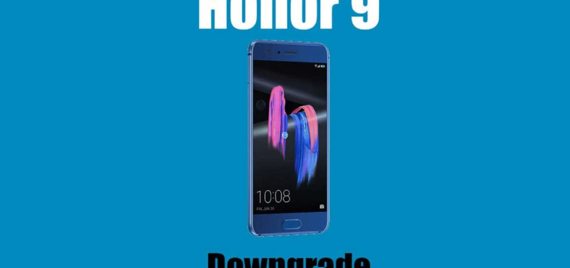 Downgrade Huawei Honor 9 from Android 8.0 Oreo to Nougat