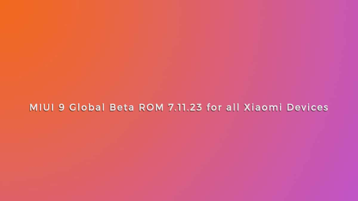 MIUI 9 Global Beta ROM 7.11.23 for all Xiaomi Devices