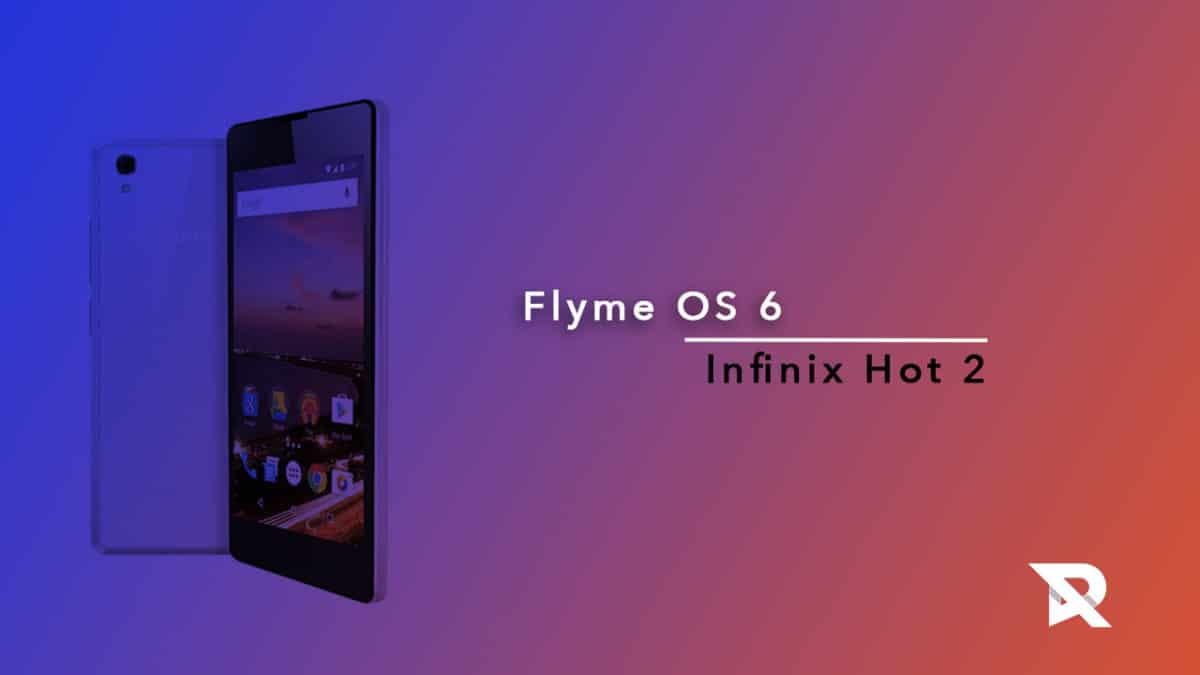 Download/Install Flyme OS 6 On Infinix Hot 2 (Android 6 0 1 Marshmallow)
