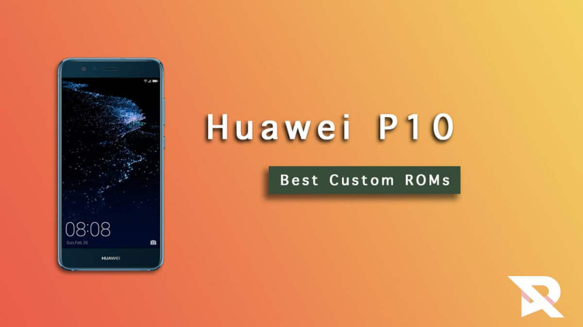Best Huawei P10 Custom ROMs For Performance and Battery Life