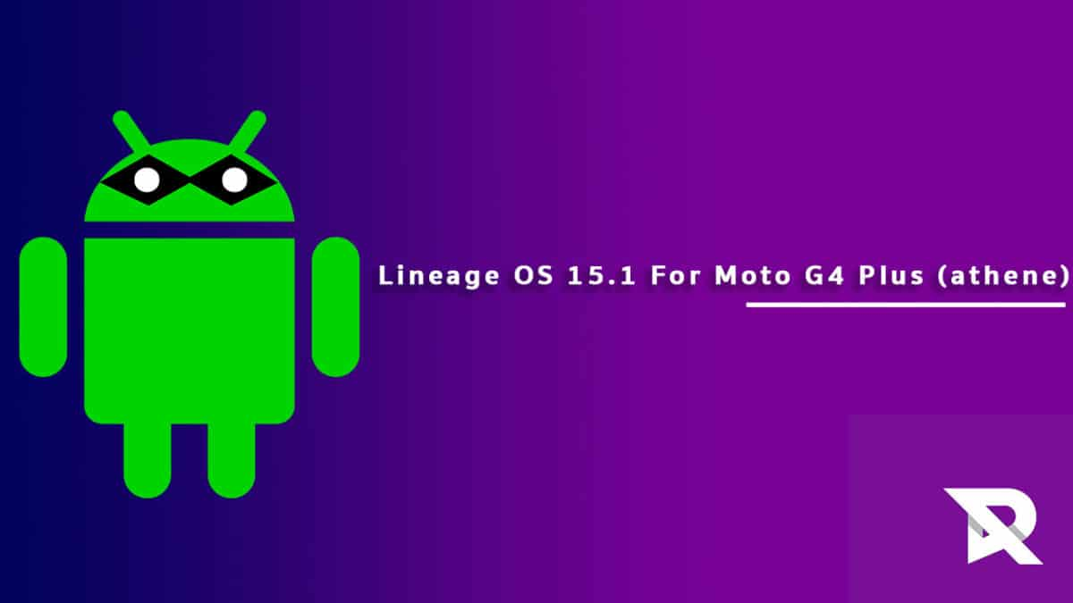 Download/Install Lineage OS 15.1 On Moto G4 Plus (athene)