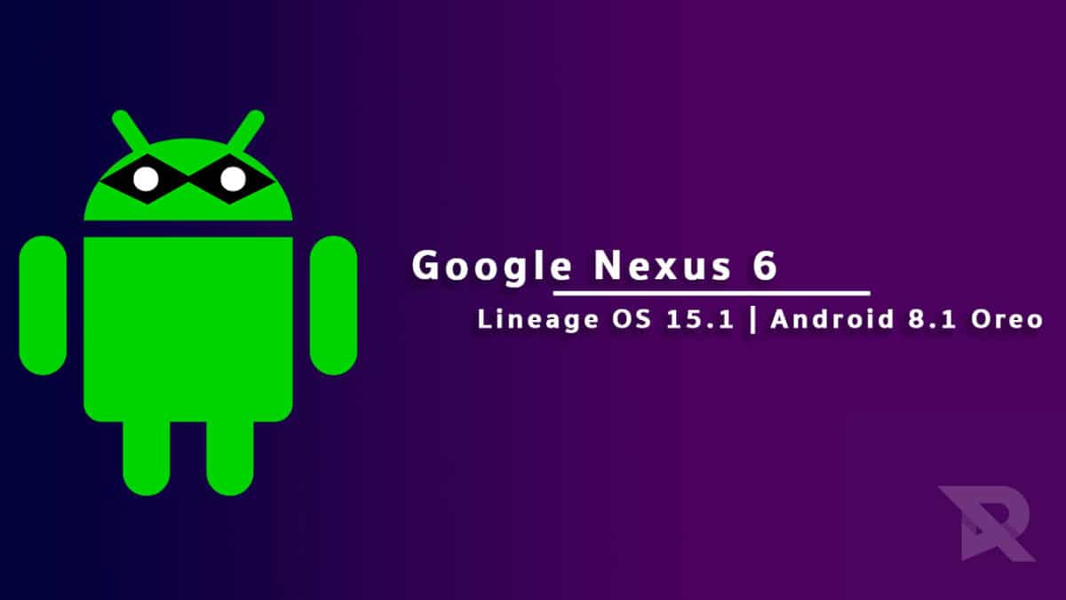Download/Install Lineage OS 15 1 On Nexus 6 (Android 8 1 Oreo)