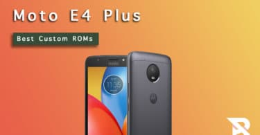 Best Moto E4 Plus Custom ROMs