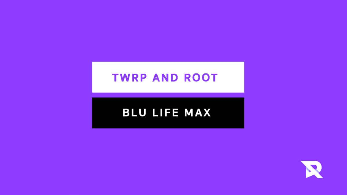Root Blu Life Max and Install TWRP