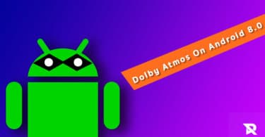 Download and Install Dolby Atmos On Android 8.0 Oreo