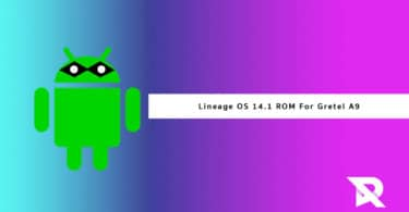 Download and Install Android Nougat 7.1.2 On Gretel A9 Via Lineage Os 14.1