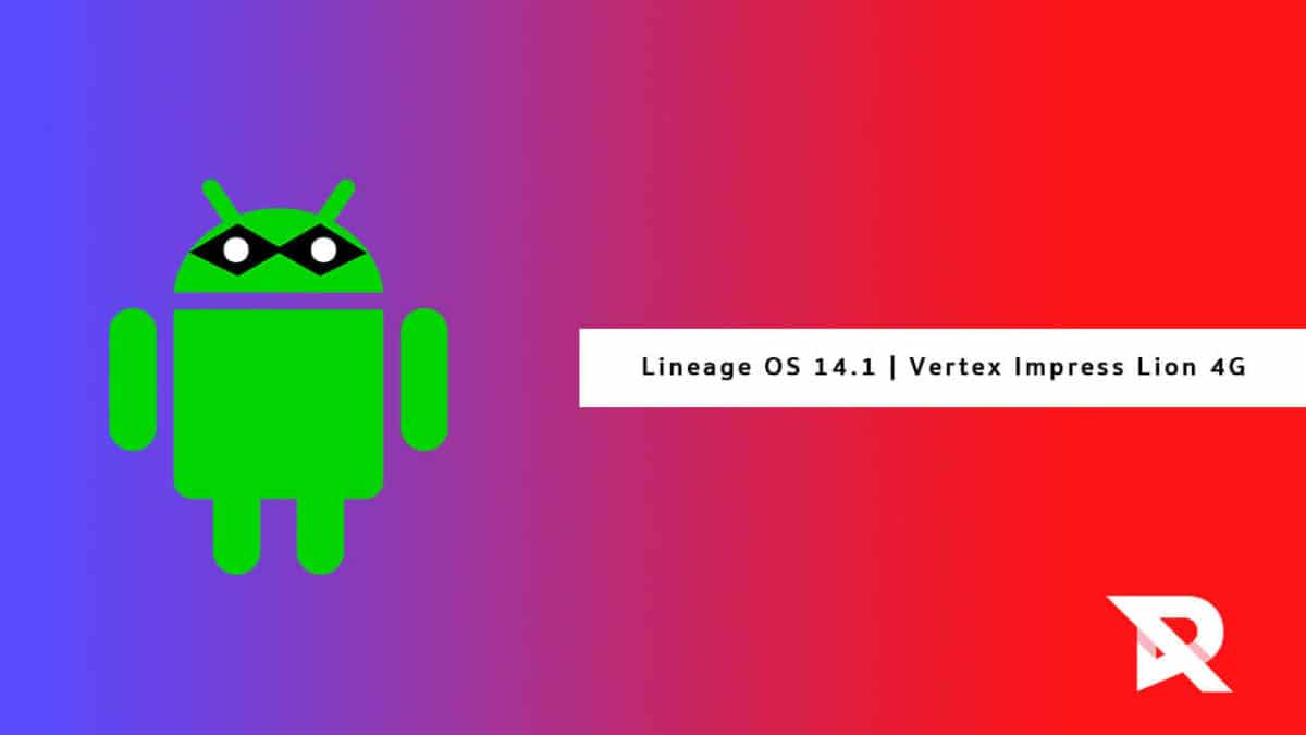 Download and Install Lineage OS 14.1 On Vertex Impress Lion 4G