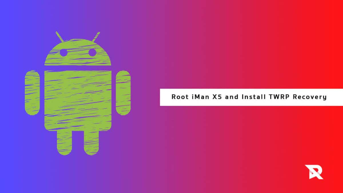 How to root iMan X5 and Install TWRP Recovery (2018 - Updated)