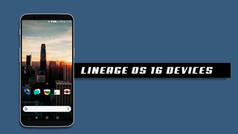 Full List Devices Getting Lineage OS 16