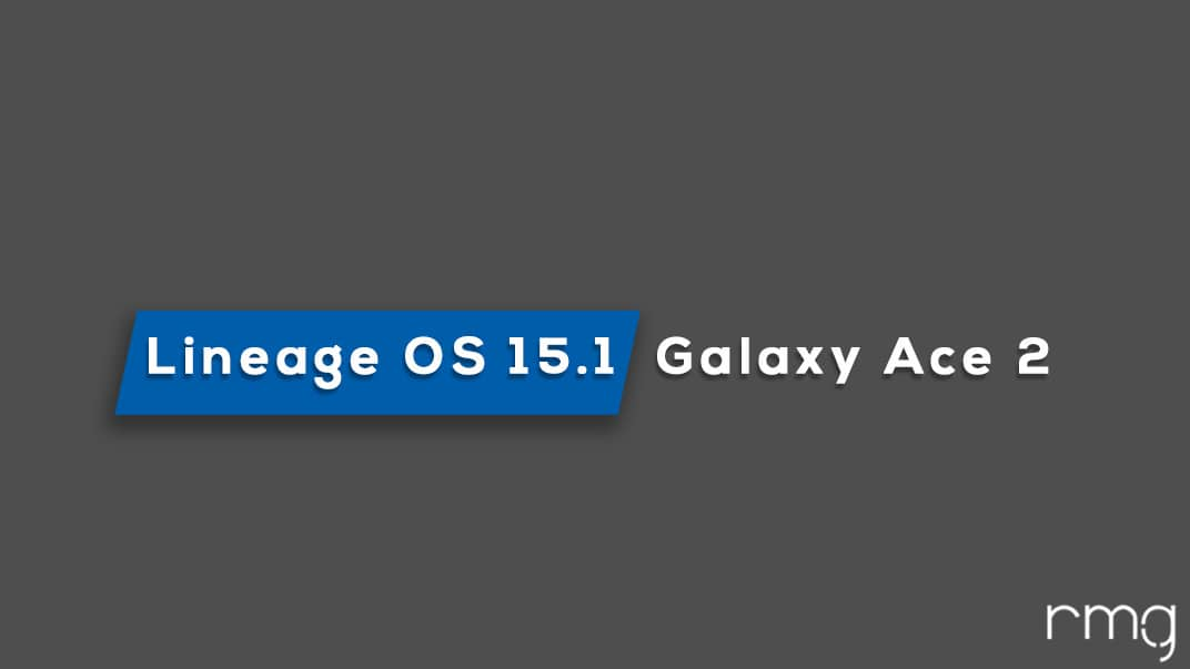 Download and Install Lineage OS 15.1 On Galaxy Ace 2 (Android 8.1 Oreo)