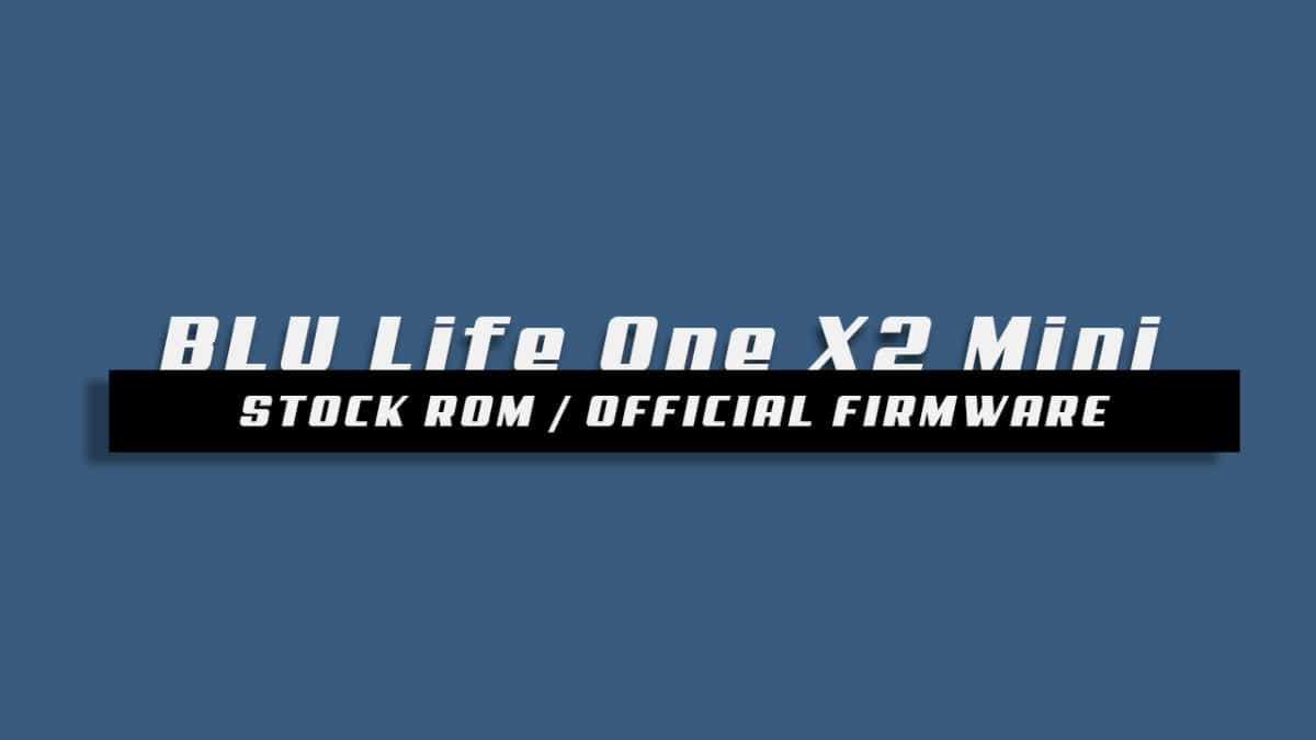 Download and Install Stock ROM On BLU Life One X2 Mini [Offficial Firmware]
