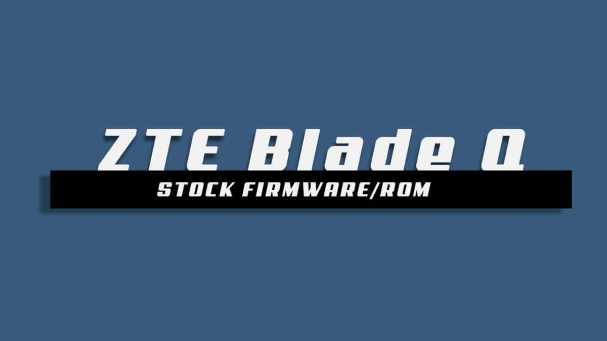 Download and Install Stock ROM On ZTE Blade Q [Offficial