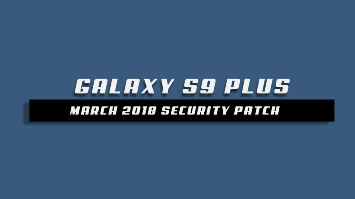 Galaxy S9 Plus G965FXXS1ARD1 / G965FXXS1ARD2 April 2018 Security Patch OTA Update