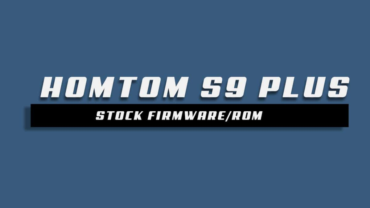 Download and Install Stock ROM On HOMTOM S9 Plus [Offficial Firmware]