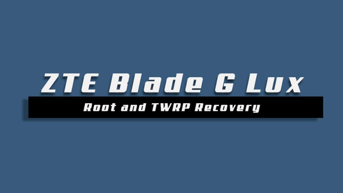 How To Root ZTE Blade G Lux and Install TWRP Recovery (Updated)