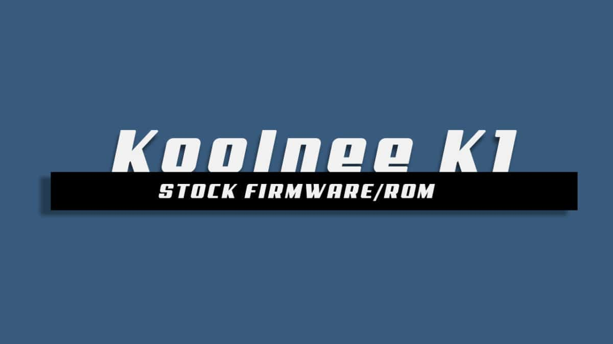Stock ROM On KOOLNEE K1 [Android 7.0 Nougat Firmware]
