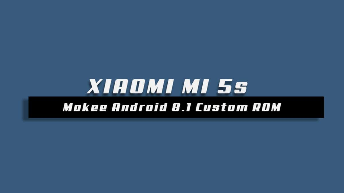 Download/Install Mokee OS Android 8.1 Oreo On Xiaomi Mi 5s