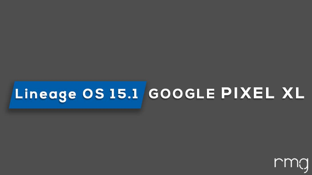 Download and Install Lineage OS 15.1 On Pixel XL (Android 8.1 Oreo)
