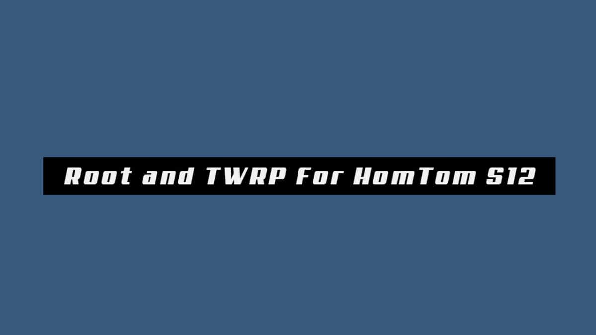 How To Root HomTom S12 and Install TWRP Recovery (Updated