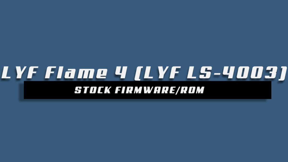Download and Install Stock ROM On LYF Flame 4 (LYF LS-4003) [Offficial Firmware]