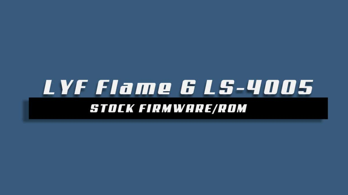 Download and Install Stock ROM On LYF Flame 6 LS-4005 [Offficial Firmware