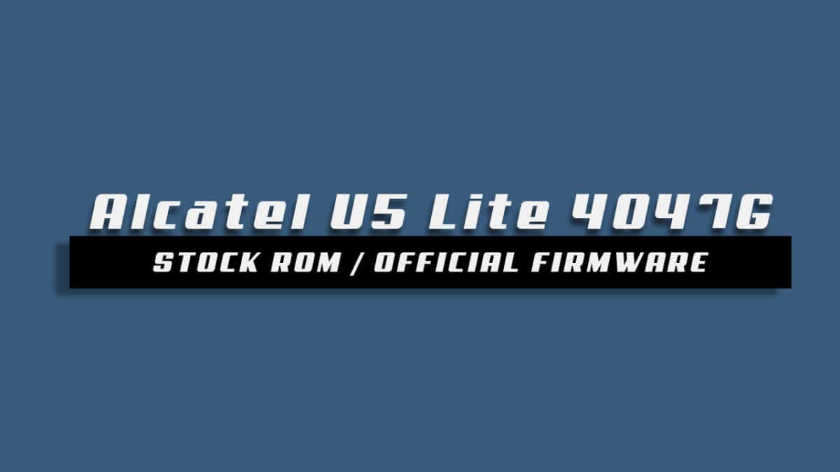 Download and Install Stock ROM On Alcatel U5 Lite 4047G [Official Firmware]