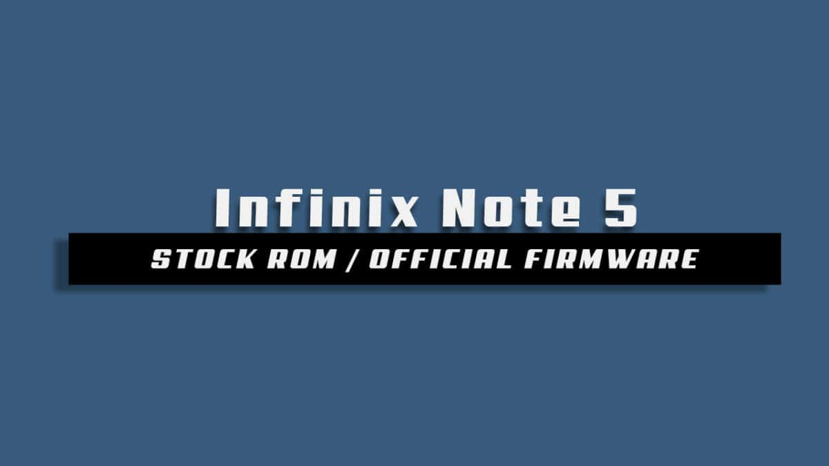 Download and Install Stock ROM On Infinix Note 5 Stylus [Official Firmware]