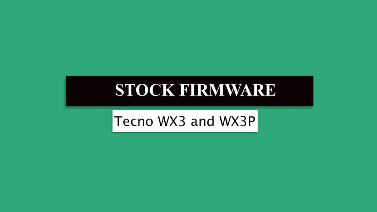 Download and Install Stock ROM On Tecno WX3 and WX3P [Official Firmware]
