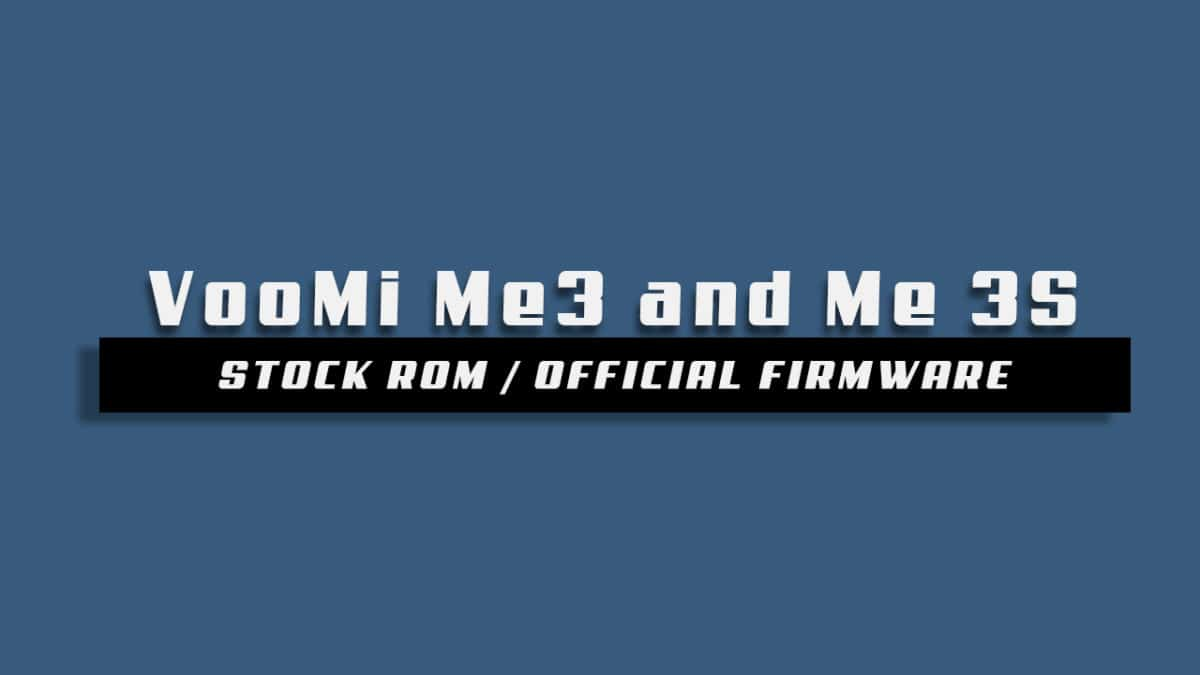 Download and Install Stock ROM On VooMi Me3 and Me 3S [Official Firmware]