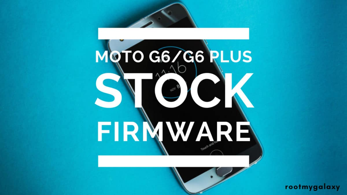 Download/Install Stock ROM On Moto G6/G6 Plus (Unroot