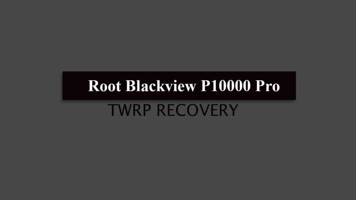 TWRP and Root Blackview P10000 Pro