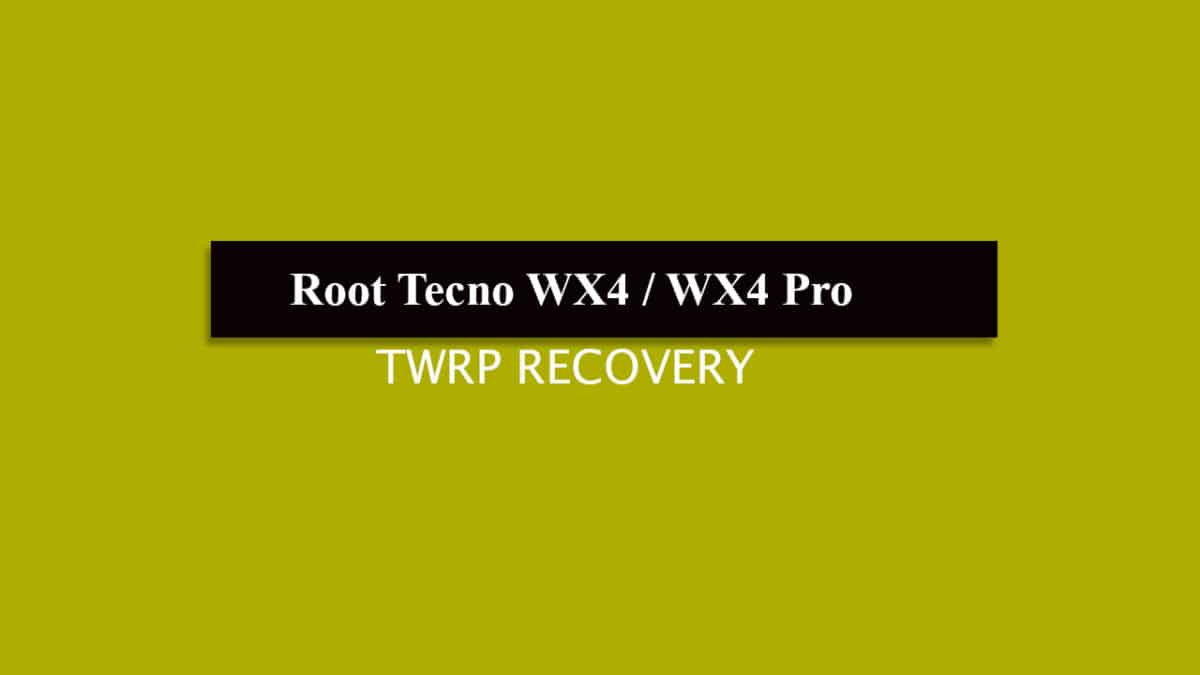 How To Install TWRP Recovery and Root Tecno WX4 / WX4 Pro
