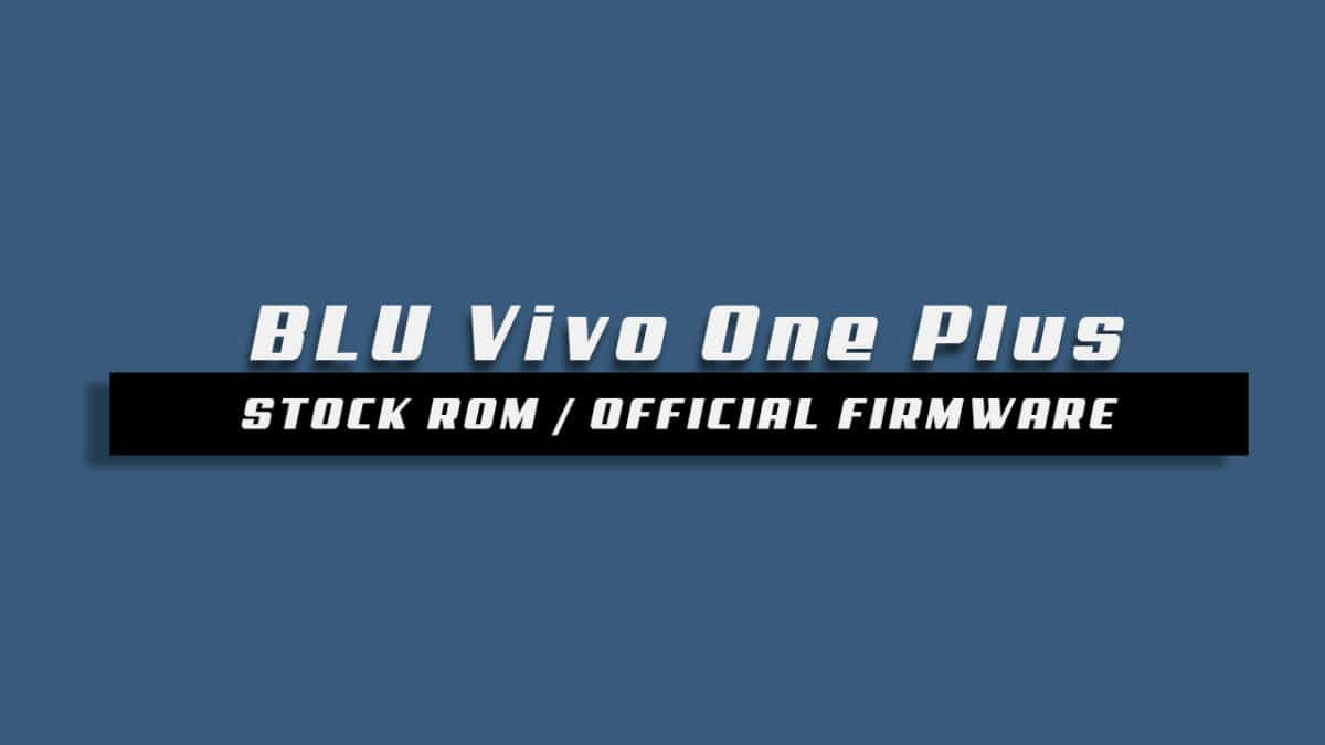 Download and Install Stock ROM On BLU Vivo One Plus [Android 7.1.1 Nougat Firmware]