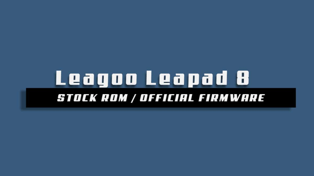 Download and Install Stock ROM On Leagoo Leapad 8 [Official Firmware]