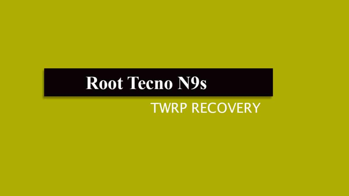 Root Tecno N9s and Install TWRP Recovery