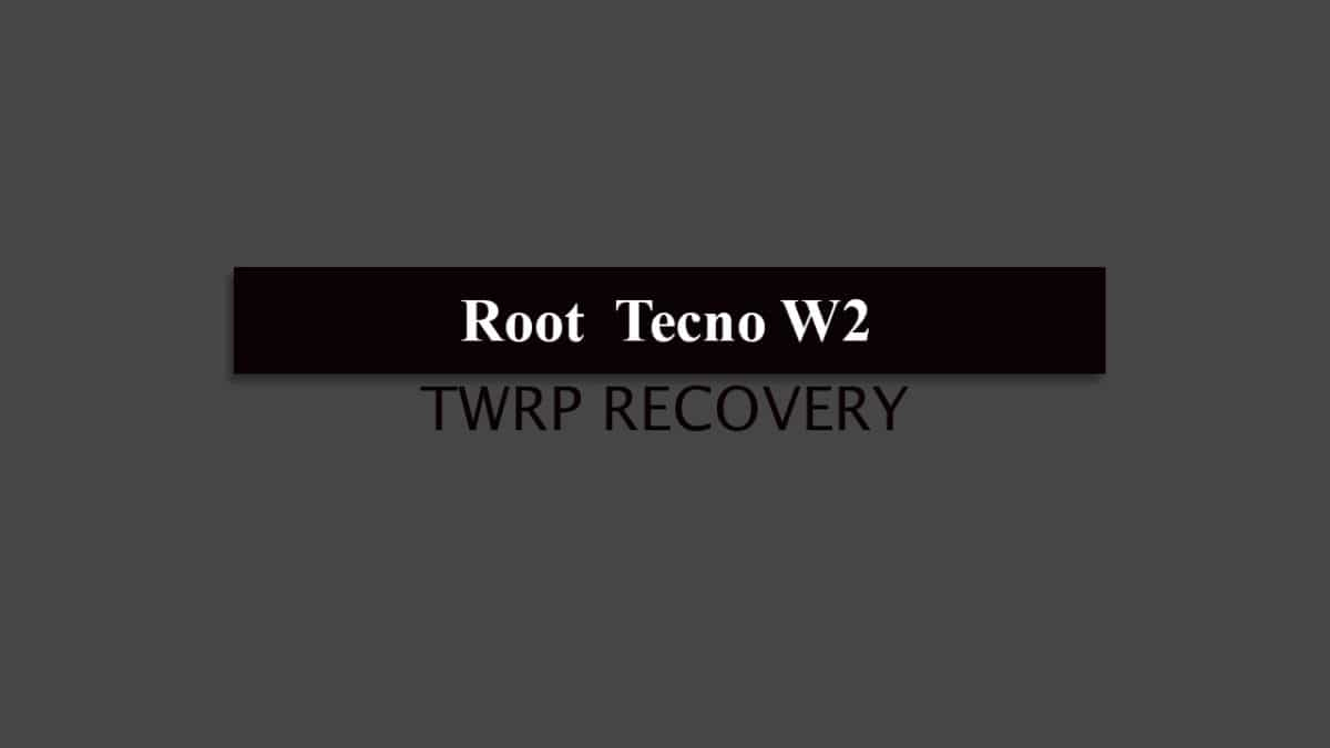 How to Root Tecno W2 and Install TWRP Recovery (Updated Guide)
