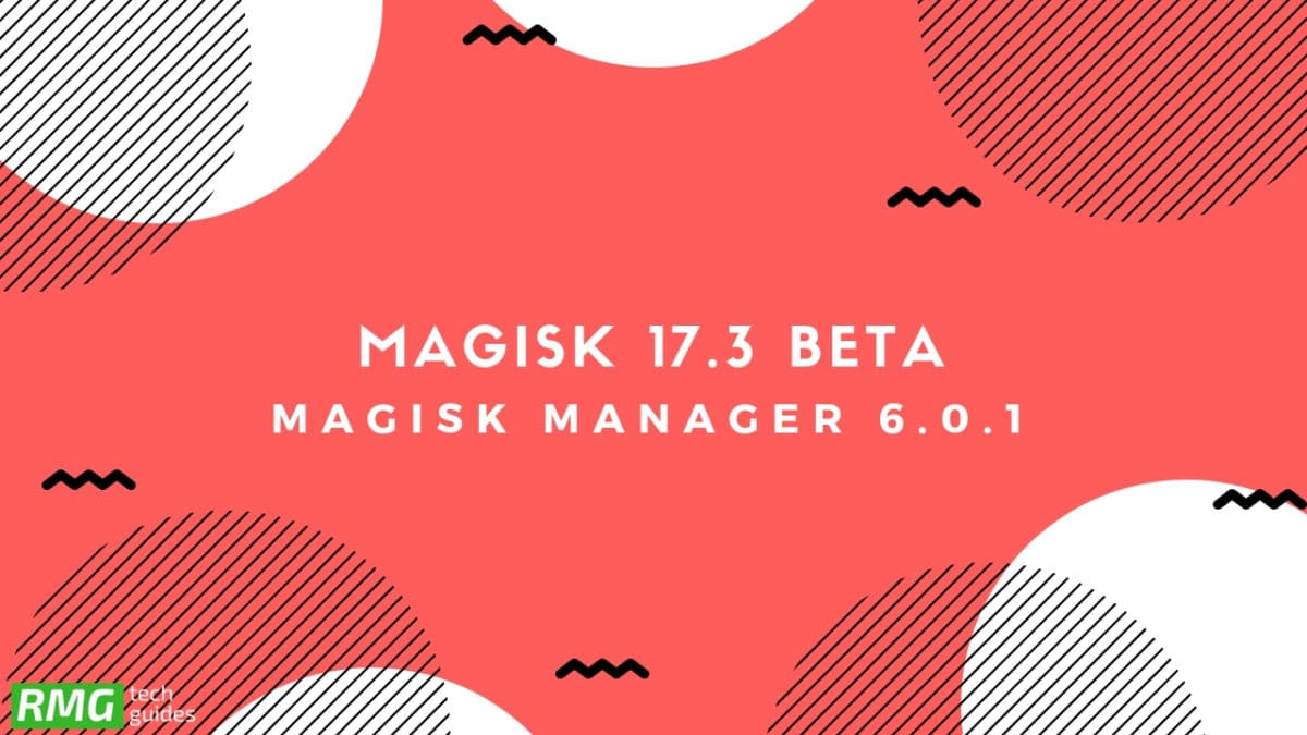Download Latest Magisk 17.3 Beta and Magisk Manager 6.0.1 (Magisk Zip)